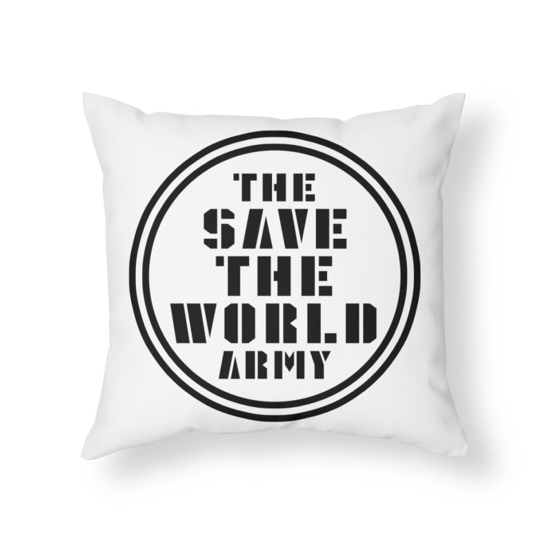 THE SAVE THE WORLD ARMY! Home Throw Pillow by THE SAVE THE WORLD ARMY!