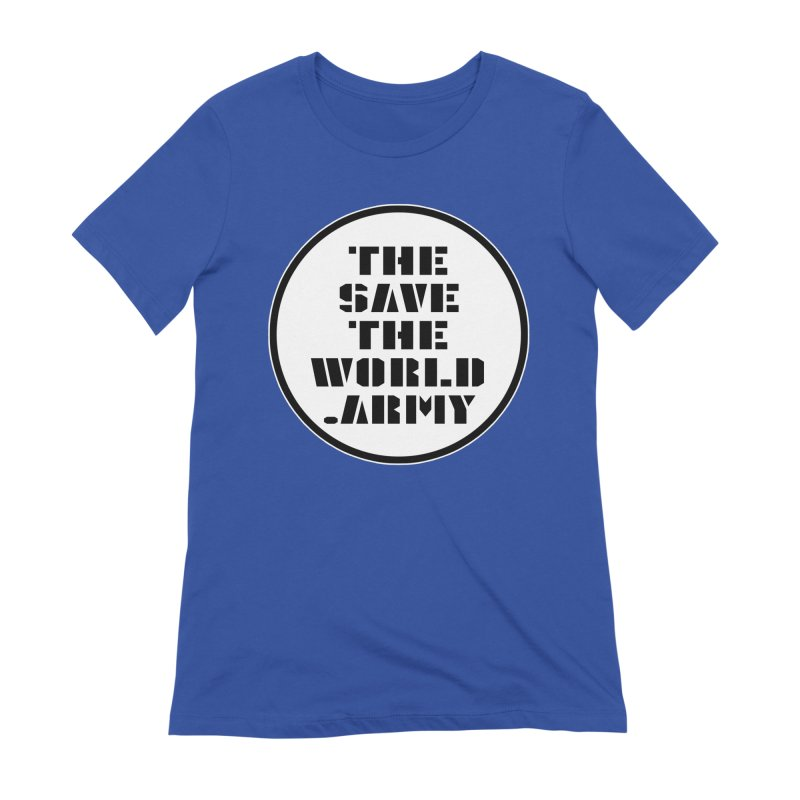 !THE SAVE THE WORLD ARMY! Women's T-Shirt by THE SAVE THE WORLD ARMY!