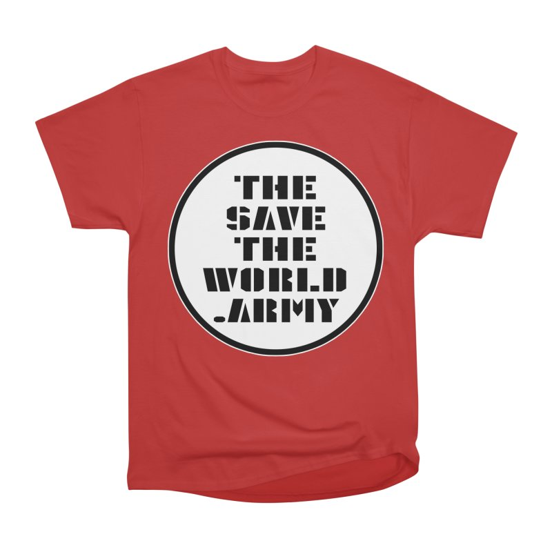 !THE SAVE THE WORLD ARMY! Women's Heavyweight Unisex T-Shirt by THE SAVE THE WORLD ARMY!