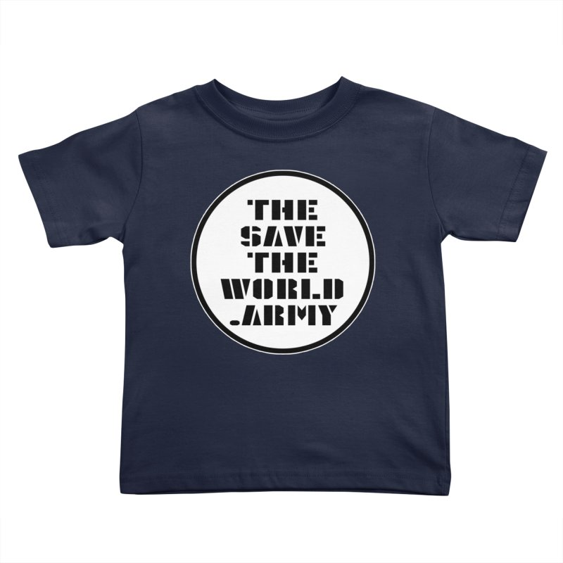 !THE SAVE THE WORLD ARMY! Kids Toddler T-Shirt by THE SAVE THE WORLD ARMY!
