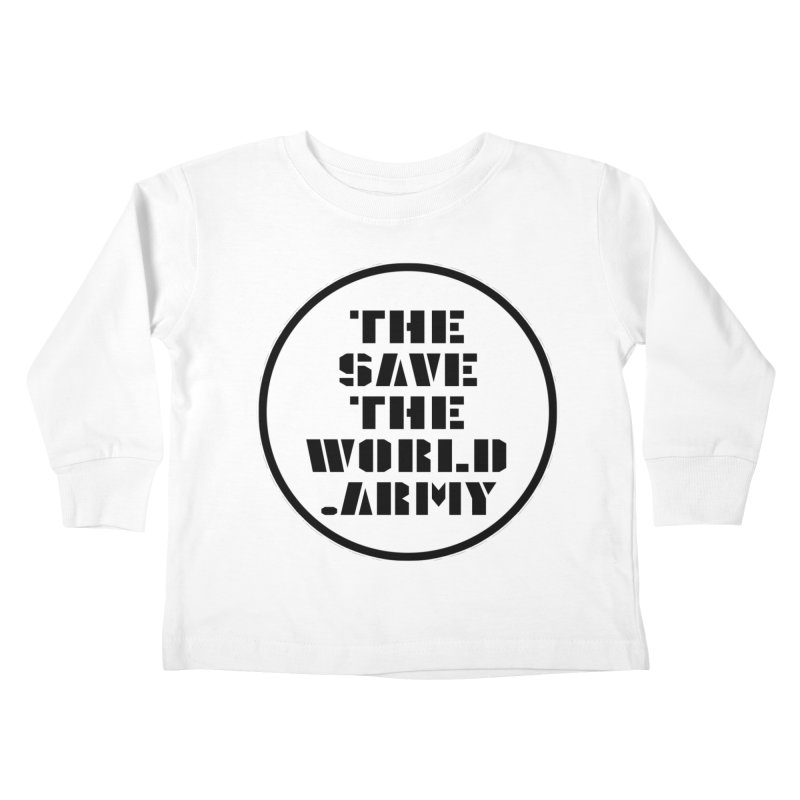 !THE SAVE THE WORLD ARMY! Kids Toddler Longsleeve T-Shirt by THE SAVE THE WORLD ARMY!