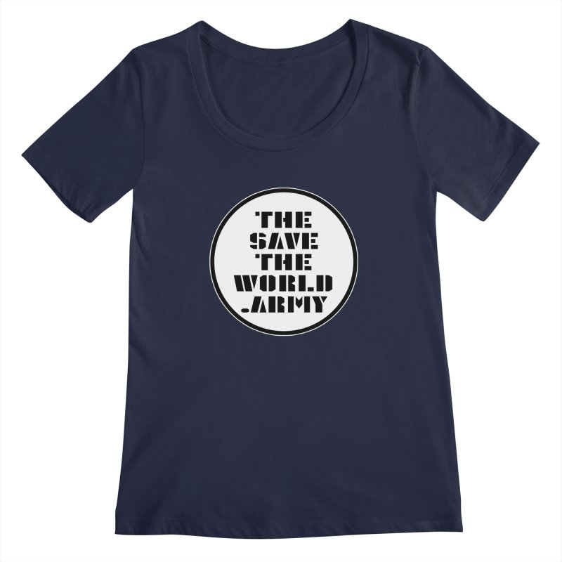 !THE SAVE THE WORLD ARMY! Women's Regular Scoop Neck by THE SAVE THE WORLD ARMY!