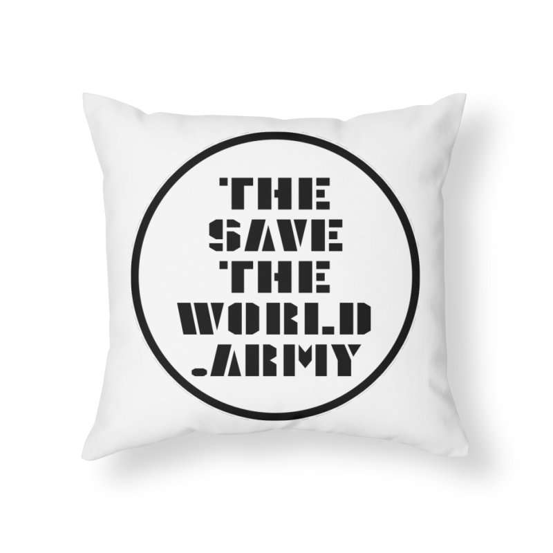!THE SAVE THE WORLD ARMY! Home Throw Pillow by THE SAVE THE WORLD ARMY!