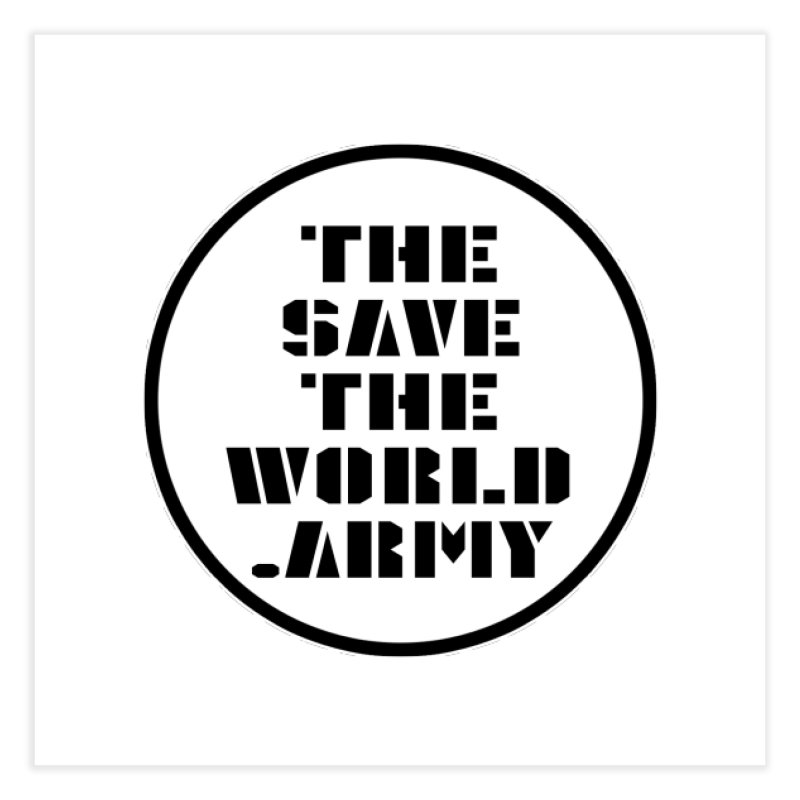 !THE SAVE THE WORLD ARMY! Home Fine Art Print by THE SAVE THE WORLD ARMY!