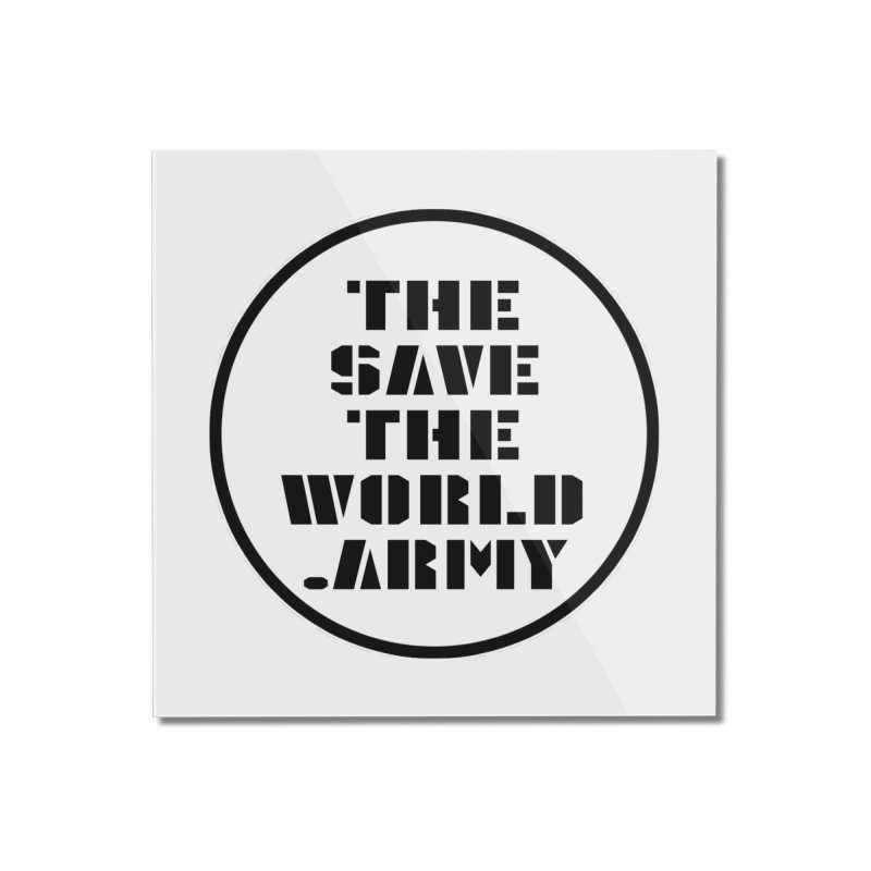 !THE SAVE THE WORLD ARMY! Home Mounted Acrylic Print by THE SAVE THE WORLD ARMY!