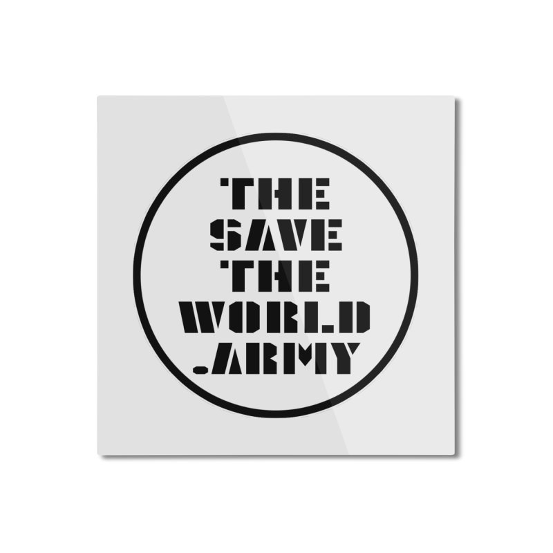 !THE SAVE THE WORLD ARMY! Home Mounted Aluminum Print by THE SAVE THE WORLD ARMY!