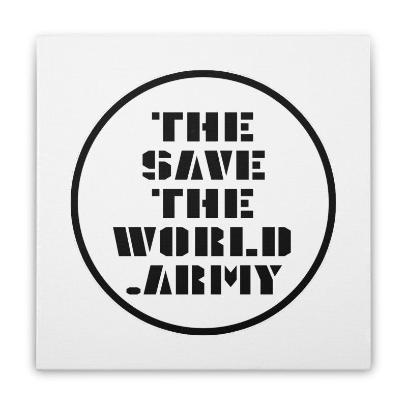 !THE SAVE THE WORLD ARMY! Home Stretched Canvas by THE SAVE THE WORLD ARMY!