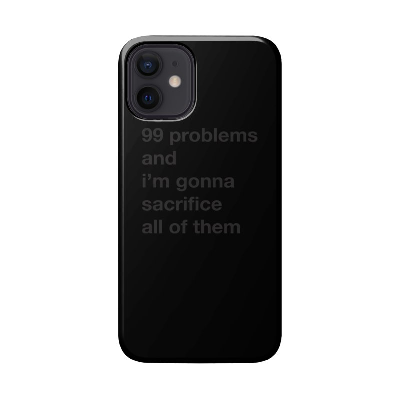 I Got 99 Problems, and I'm Gonna Sacrifice All of Them Accessories Phone Case by The Schwaggering