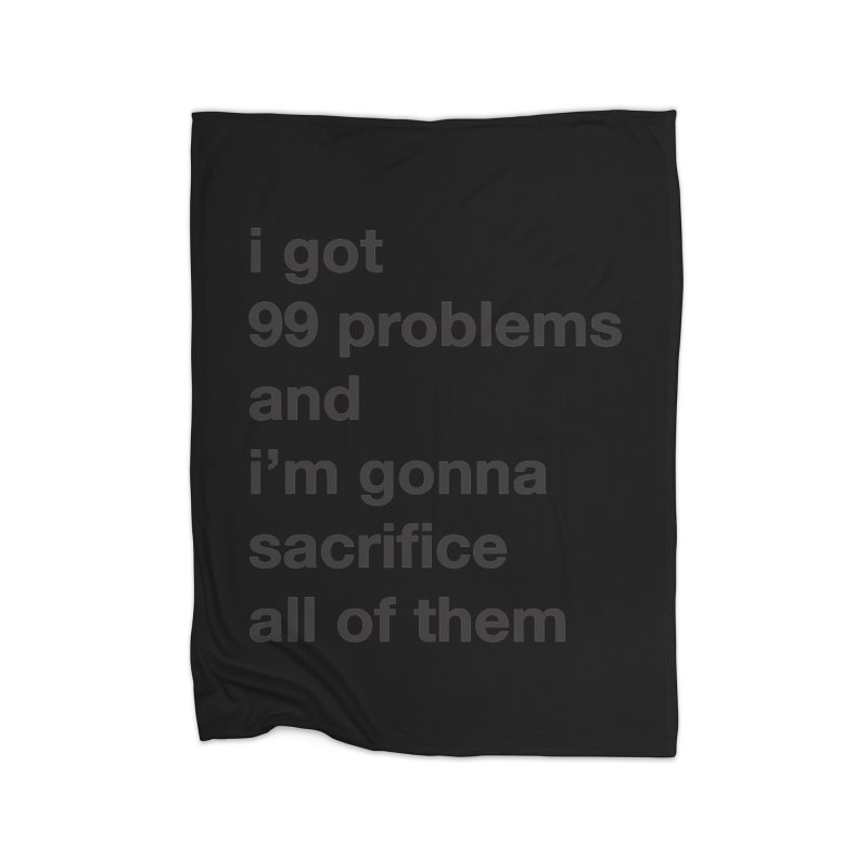 I Got 99 Problems, and I'm Gonna Sacrifice All of Them Home Blanket by The Schwaggering