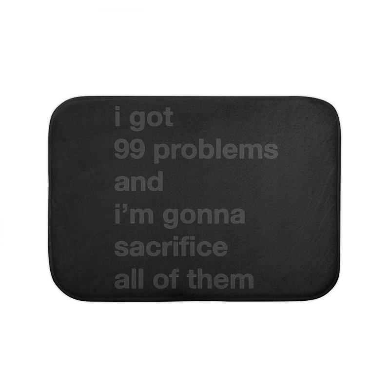 I Got 99 Problems, and I'm Gonna Sacrifice All of Them Home Bath Mat by The Schwaggering
