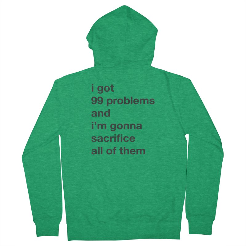 I Got 99 Problems, and I'm Gonna Sacrifice All of Them Men's Zip-Up Hoody by The Schwaggering