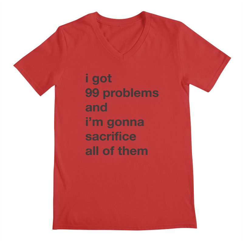 I Got 99 Problems, and I'm Gonna Sacrifice All of Them Men's V-Neck by The Schwaggering
