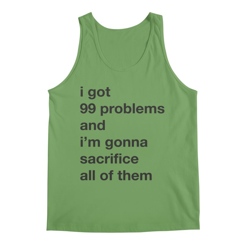 I Got 99 Problems, and I'm Gonna Sacrifice All of Them Men's Tank by The Schwaggering