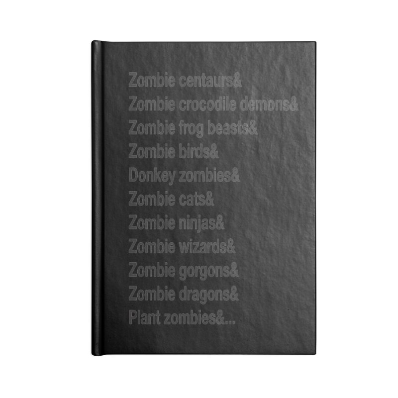 All the Zombies Accessories Notebook by The Schwaggering