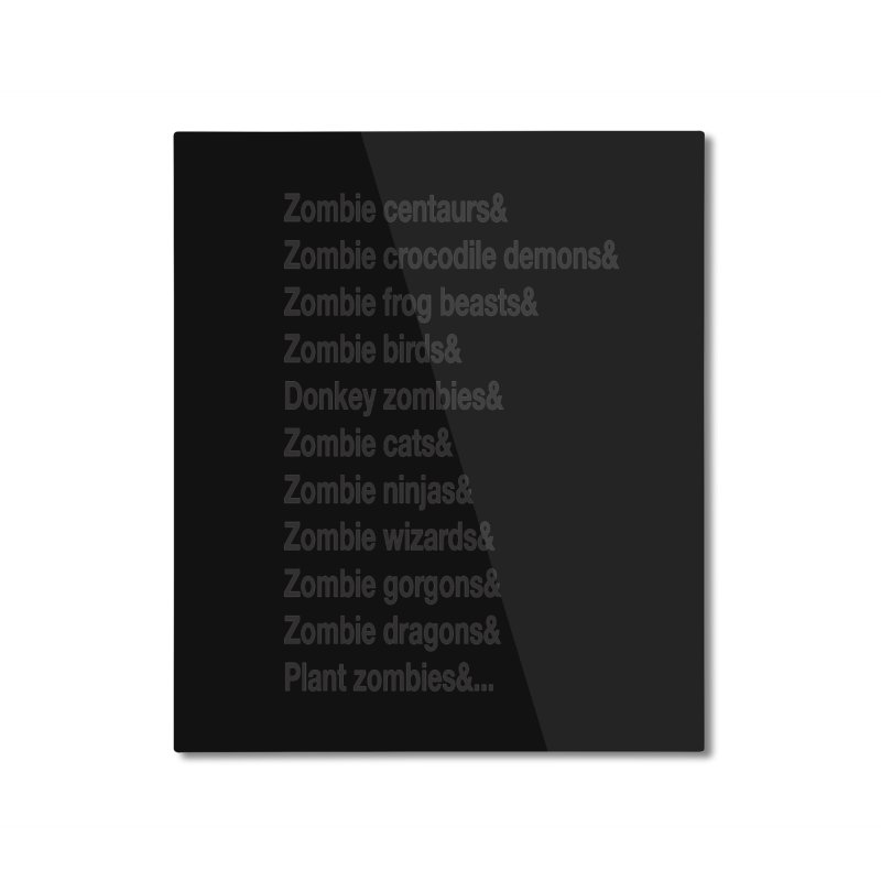 All the Zombies Home Mounted Aluminum Print by The Schwaggering