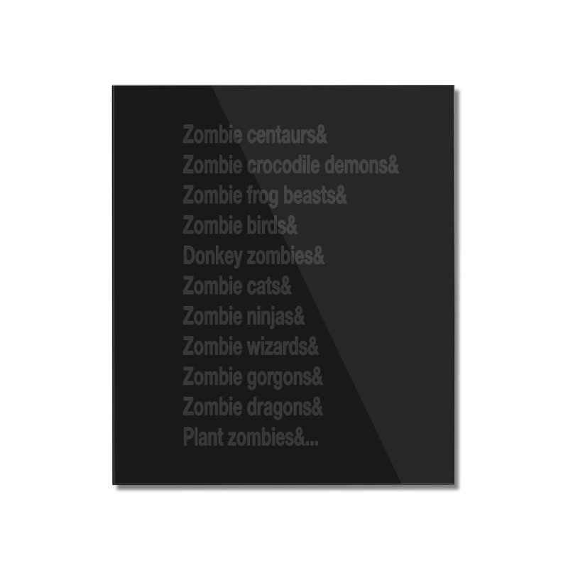 All the Zombies Home Mounted Acrylic Print by The Schwaggering