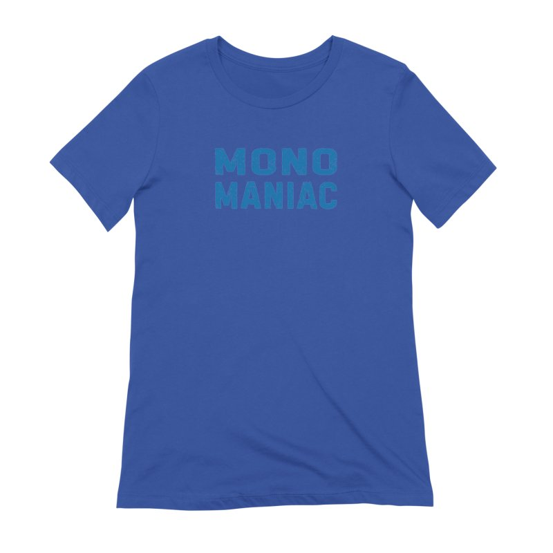 Mono Maniac (Blue) Women's T-Shirt by The Schwaggering