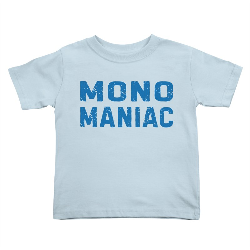 Mono Maniac (Blue) Kids Toddler T-Shirt by The Schwaggering
