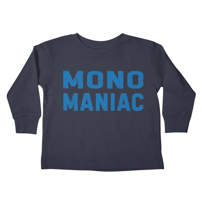 Mono Maniac (Blue) Kids Toddler Longsleeve T-Shirt by The Schwaggering