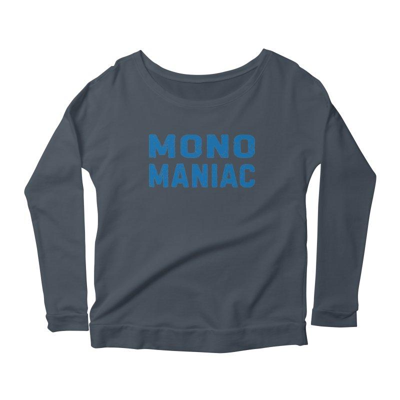 Mono Maniac (Blue) Women's Longsleeve T-Shirt by The Schwaggering