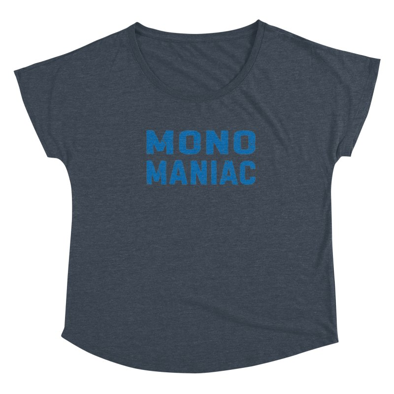 Mono Maniac (Blue) Women's Scoop Neck by The Schwaggering