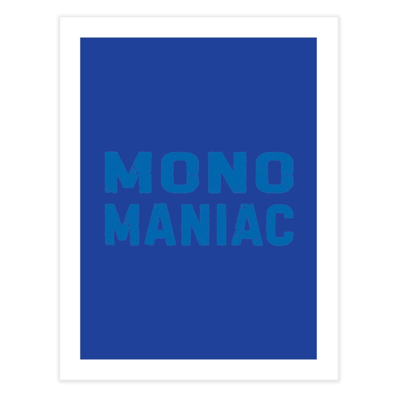 Mono Maniac (Blue) Home Fine Art Print by The Schwaggering