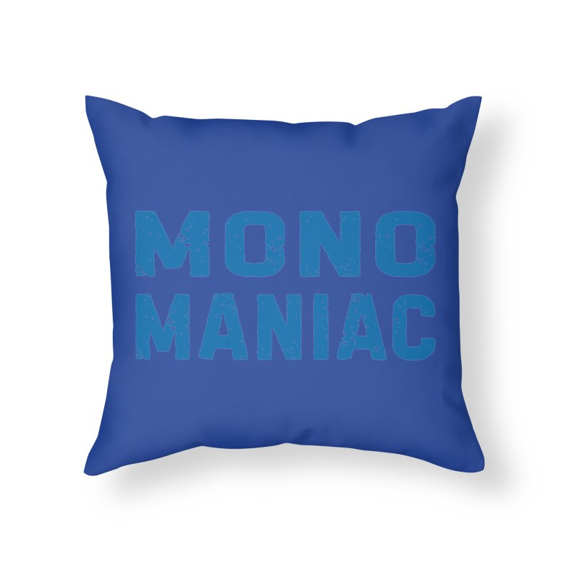 Mono Maniac (Blue) Home Throw Pillow by The Schwaggering