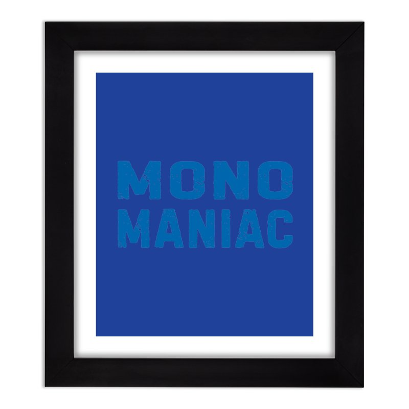 Mono Maniac (Blue) Home Framed Fine Art Print by The Schwaggering