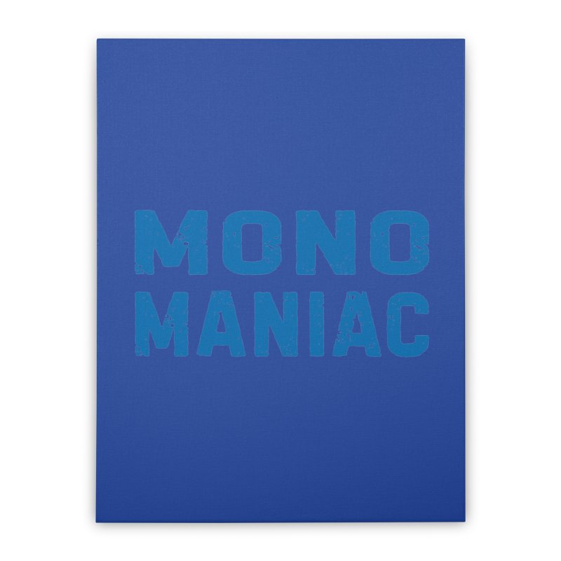 Mono Maniac (Blue) Home Stretched Canvas by The Schwaggering