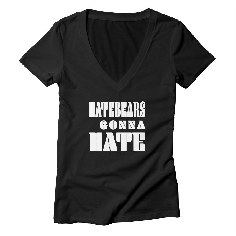 Hatebears Gonna Hate Women's V-Neck by The Schwaggering