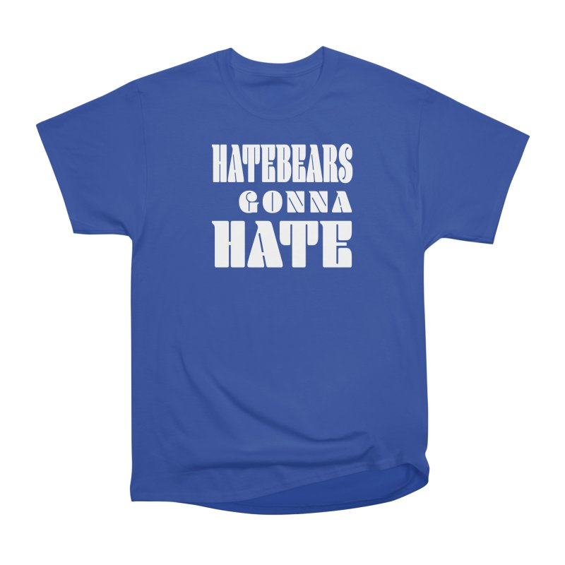 Hatebears Gonna Hate Men's T-Shirt by The Schwaggering