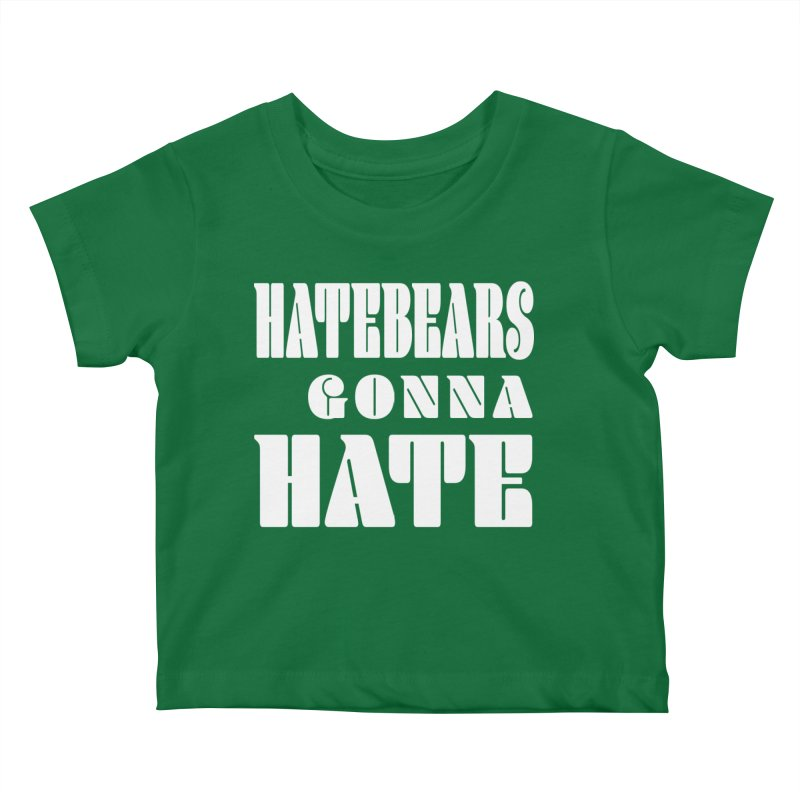 Hatebears Gonna Hate Kids Baby T-Shirt by The Schwaggering