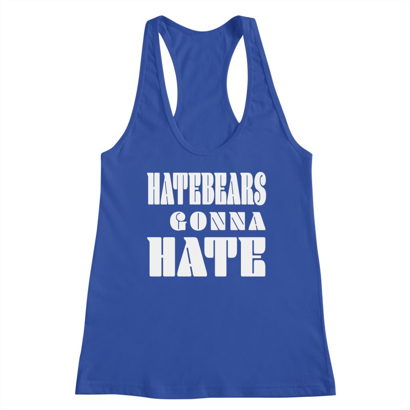 Hatebears Gonna Hate Women's Tank by The Schwaggering