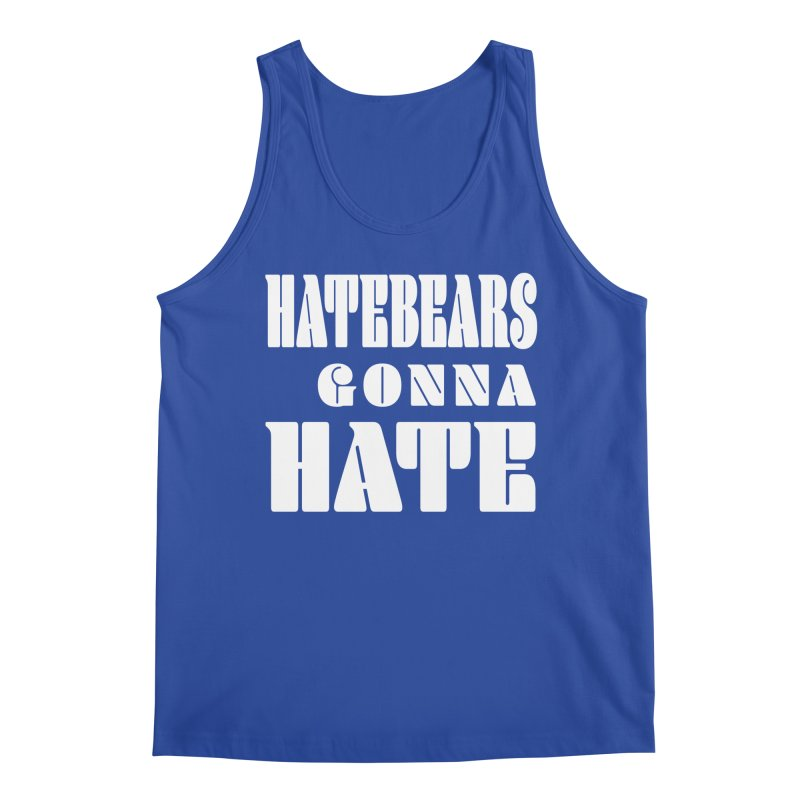 Hatebears Gonna Hate Men's Tank by The Schwaggering