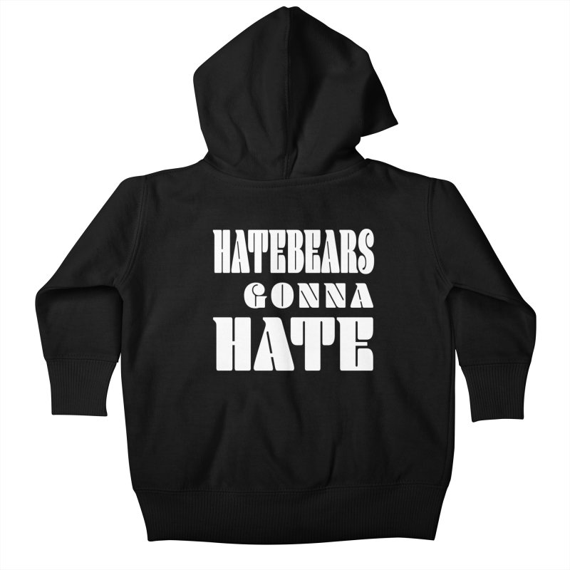 Hatebears Gonna Hate Kids Baby Zip-Up Hoody by The Schwaggering