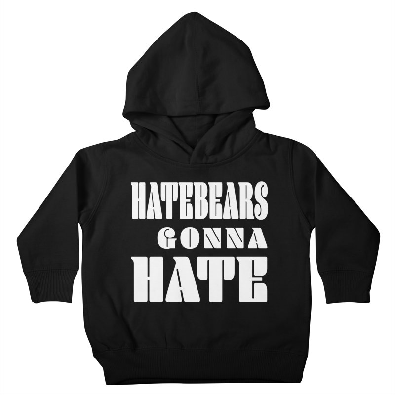 Hatebears Gonna Hate Kids Toddler Pullover Hoody by The Schwaggering