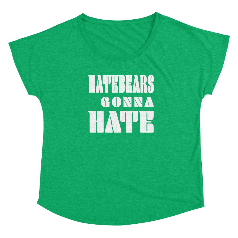 Hatebears Gonna Hate Women's Scoop Neck by The Schwaggering