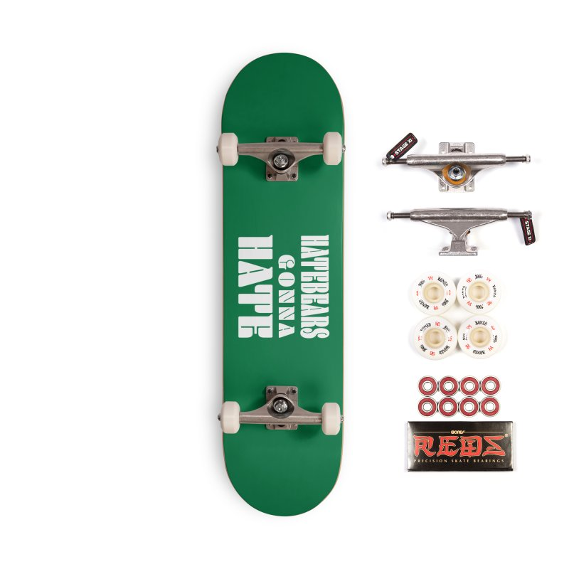 Hatebears Gonna Hate Accessories Skateboard by The Schwaggering