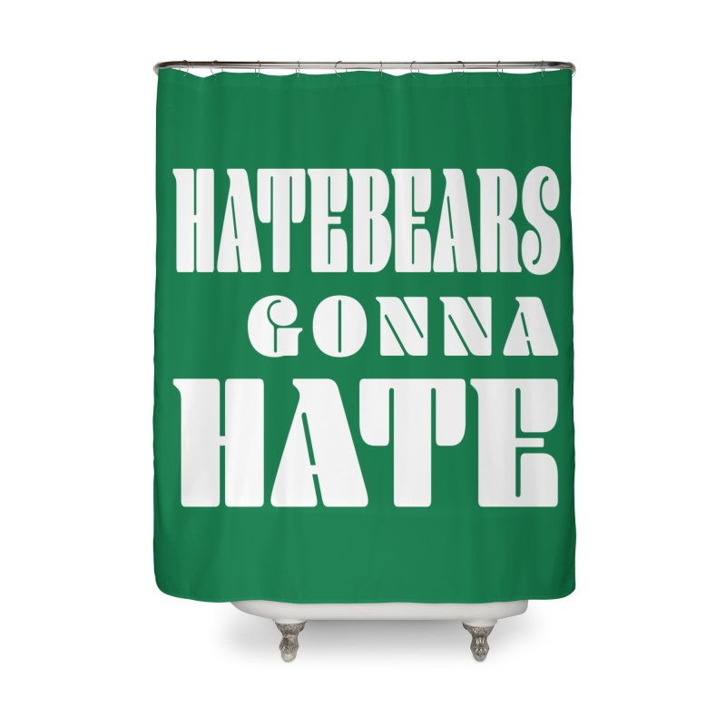Hatebears Gonna Hate Home Shower Curtain by The Schwaggering