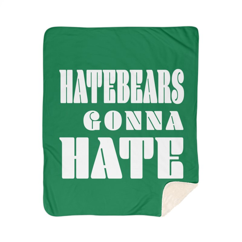 Hatebears Gonna Hate Home Blanket by The Schwaggering