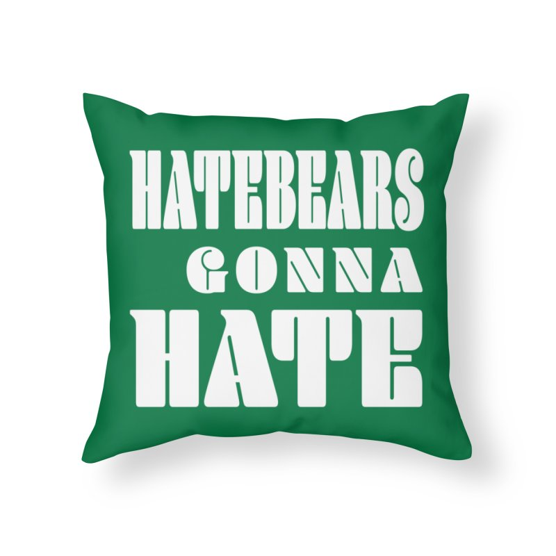 Hatebears Gonna Hate Home Throw Pillow by The Schwaggering