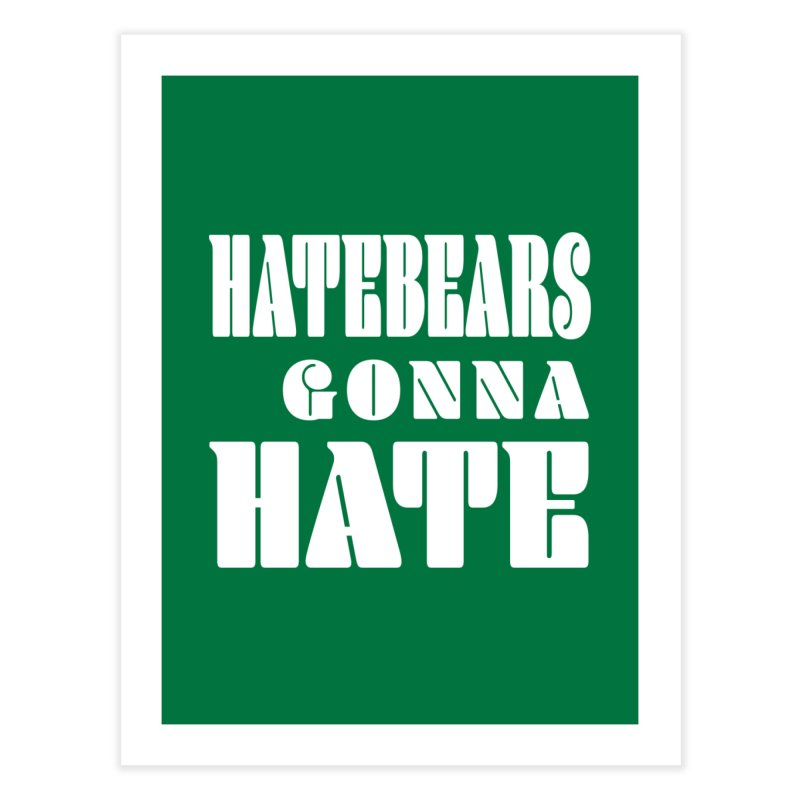 Hatebears Gonna Hate Home Fine Art Print by The Schwaggering