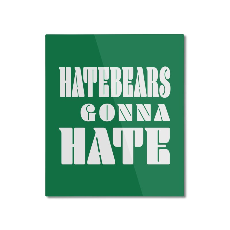 Hatebears Gonna Hate Home Mounted Aluminum Print by The Schwaggering