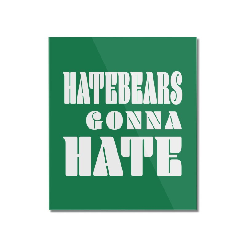 Hatebears Gonna Hate Home Mounted Acrylic Print by The Schwaggering