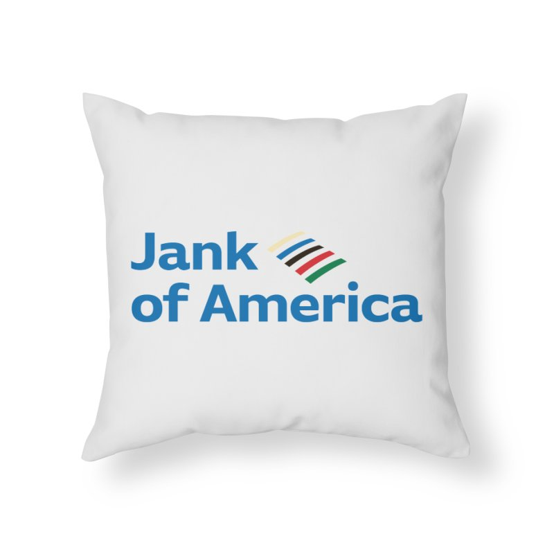 Jank of America Home Throw Pillow by The Schwaggering