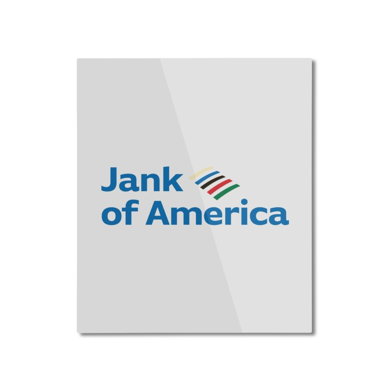 Jank of America Home Mounted Aluminum Print by The Schwaggering