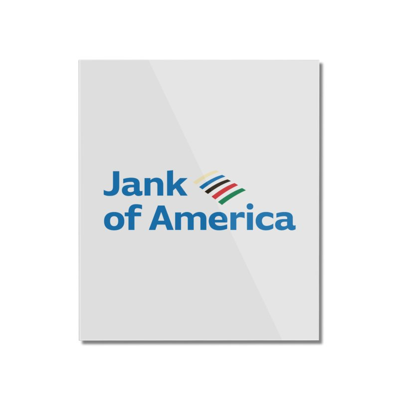 Jank of America Home Mounted Acrylic Print by The Schwaggering