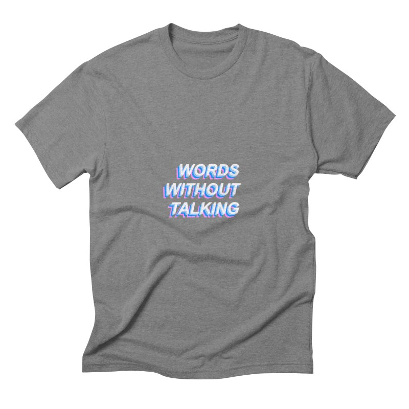 WORDS WITHOUT TALKING Men's Triblend T-Shirt by The Science Of