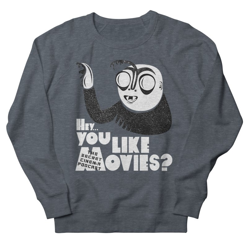 hey...you like movies? Men's French Terry Sweatshirt by The Secret Cinema Podcast Shop