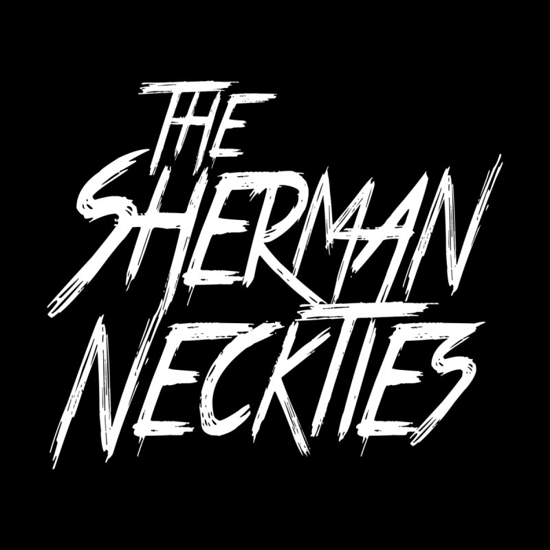 The Sherman Neckties   by theshermanneckties's Artist Shop